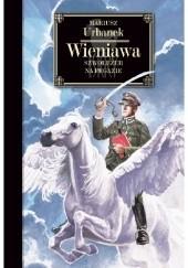 Okładka książki Wieniawa. Szwoleżer na Pegazie Mariusz Urbanek