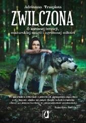 Okładka książki Zwilczona. O kobiecej intuicji, mazurskiej magii i ogromnej miłości Adrianna Trzepiota