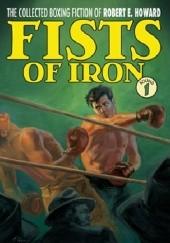 Okładka książki The Collected Boxing Fiction of Robert E. Howard: Fists of Iron Round 1 Robert E. Howard