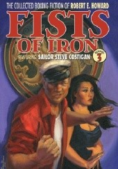Okładka książki The Collected Boxing Fiction of Robert E. Howard: Fists of Iron Round 3 Robert E. Howard