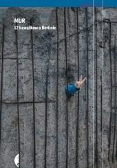 Okładka książki Mur. 12 kawałków o Berlinie Agnieszka Wójcińska