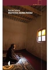 Okładka książki Wszystkie ziarna piasku Bartek Sabela