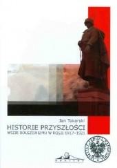 Okładka książki Historie przyszłości. Wizje bolszewizmu w Rosji 1917 - 1921 Jan Tokarski