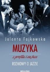 Okładka książki Muzyka z profilu i en face. Rozmowy o jazzie Jolanta Fajkowska