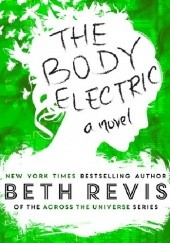 Okładka książki The Body Electric Beth Revis