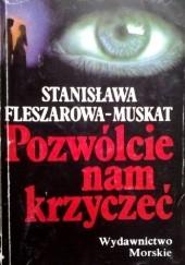 Okładka książki Pozwólcie nam krzyczeć Stanisława Fleszarowa-Muskat