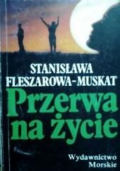 Okładka książki Przerwa na życie Stanisława Fleszarowa-Muskat