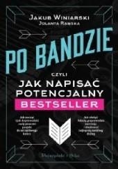 Okładka książki Po bandzie, czyli jak napisać potencjalny bestseller Jakub Winiarski,Jolanta Rawska