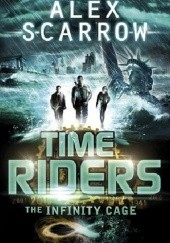 Okładka książki Time Riders. The Infinity Cage Alex Scarrow