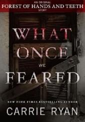 Okładka książki What Once We Feared Carrie Ryan