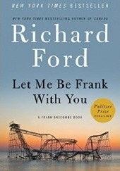 Okładka książki Let Me Be Frank With You: A Frank Bascombe Book Richard Ford