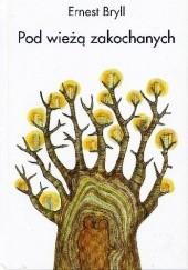 Okładka książki Pod wieżą zakochanych Ernest Bryll