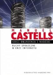 Okładka książki Sieci oburzenia i nadziei. Ruchy społeczne w erze Internetu. Manuel Castells