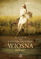 Okładka książki A potem przyszła wiosna Agnieszka Olejnik