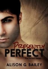 Okładka książki Presently Perfect Alison G. Bailey
