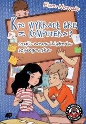 Okładka książki Kto wykradł grę z komputera? czyli nowa historia szpiegowska Ewa Nowak