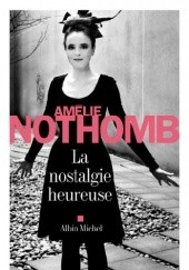 Okładka książki La nostalgie heureuse Amélie Nothomb