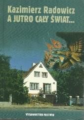 Okładka książki A jutro cały świat... Kazimierz Radowicz