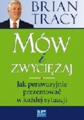 Okładka książki Mów i zwyciężaj. Jak perswazyjnie prezentować w każdej sytuacji Brian Tracy