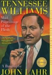Okładka książki Tennessee Williams: Mad Pilgrimage of the Flesh John Lahr