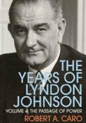 Okładka książki The Passage of Power: The Years of Lyndon Johnson Robert A. Caro