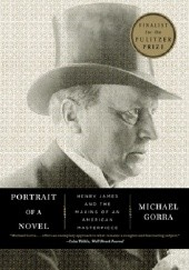 Okładka książki Portrait of a Novel: Henry James and the Making of an American Masterpiece Michael Gorra