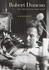 Okładka książki Robert Duncan, The Ambassador from Venus Lisa Jarnot