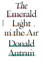 Okładka książki The Emerald Light in the Air Donald Antrim