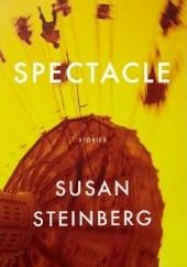 Okładka książki Spectacle: Stories Susan Steinberg