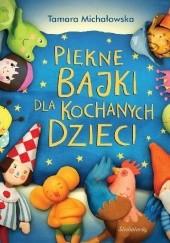 Okładka książki Piękne bajki dla kochanych dzieci Tamara Michałowska