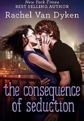 Okładka książki The Consequence of Seduction Rachel Van Dyken
