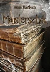 Okładka książki Majstersztyk Anna Kańtoch