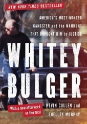 Okładka książki Whitey Bulger: America's Most Wanted Gangster and the Manhunt That Brought Him to Justice Kevin Cullen, Shelley Murphy