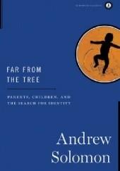 Okładka książki Far from the Tree: Parents, Children, and the Search for Identity Andrew Solomon