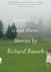 Okładka książki Something Is Out There Richard Bausch