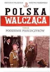Okładka książki Podziemie piłsudczyków Marek Gałęzowski