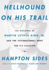 Okładka książki Hellhound on His Trail. The Stalking of Martin Luther King, Jr. Hampton Sides