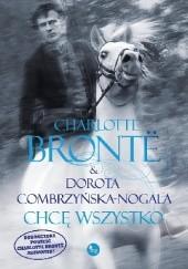 Okładka książki Chcę wszystko Charlotte Brontë,Dorota Combrzyńska-Nogala