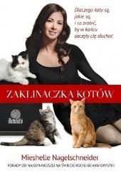 Okładka książki Zaklinaczka kotów. Dlaczego koty są, jakie są, i co zrobić, by w końcu zaczęły cię słuchać Mieshelle Nagelschneider