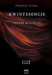 Okładka książki Kwintesencje. Pasaże barokowe Dariusz Czaja