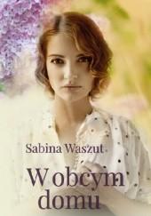 Okładka książki W obcym domu Sabina Waszut