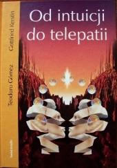 Okładka książki Od intuicji do telepatii Teodoro Gómez,Kerstin Gottfried