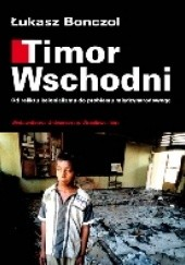 Okładka książki Timor Wschodni. Od reliktu kolonializmu do problemu międzynarodowego Łukasz Bonczol
