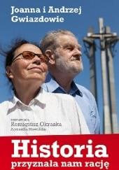 Okładka książki HISTORIA PRZYZNAŁA NAM RACJĘ - JOANNA I ANDRZEJ GWIAZDOWIE Remigiusz Okraska,Agnieszka Niewińska