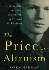 Okładka książki The Price of Altruism. George Price and the Search for the Origins of Kindness Oren Harman
