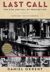 Okładka książki Last Call. The Rise and Fall of Prohibition Daniel Okrent