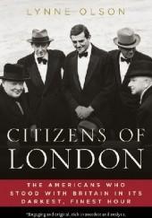 Okładka książki Citizens of London. The Americans Who Stood with Britain in Its Darkest, Finest Hour Lynne Olson
