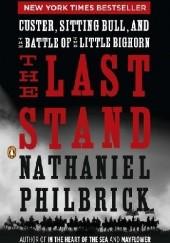 Okładka książki The Last Stand. Custer, Sitting Bull, and the Battle of the Little Bighorn Nathaniel Philbrick