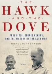 Okładka książki The Hawk and the Dove. Paul Nitze, George Kennan, and the History of the Cold War Nicholas Thompson