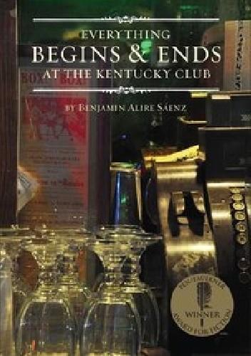 Okładka książki Everything Begins & Ends at the Kentucky Club Benjamin Alire Sáenz